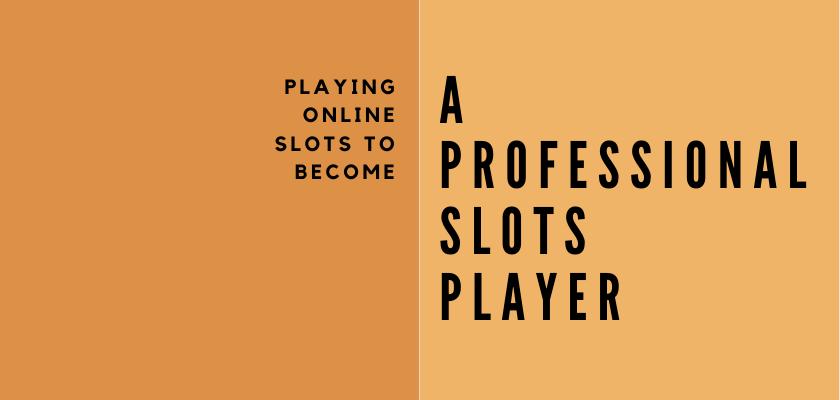 การเล่นสล็อตออนไลน์เพื่อก้าวเป็นผู้เล่นสล็อตมืออาชีพ